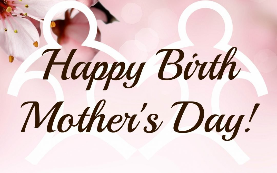 National Birth Mother's Day: A Time to Remember, Honor and Recognize Birth Mothers